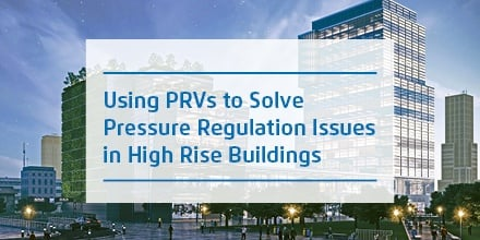 Using PRVs to Solve Pressure Regulation Issues in High Rise Buildings
