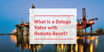 What is a Deluge Valve with Remote Reset?
