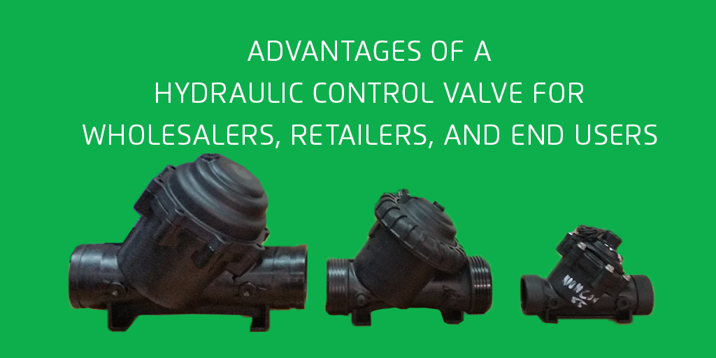 Advantages of a Hydraulic Control Valve for Wholesalers, Retailers, & End Users
