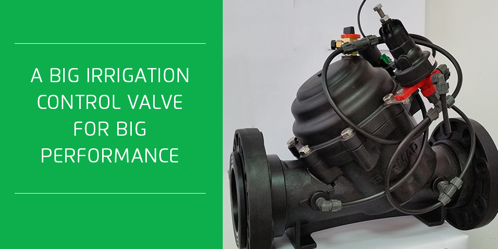 A Big Irrigation Control Valve for Big Performance
