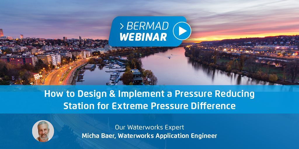 BERMAD How to Design & Implement a Pressure Reducing Station for Extreme Pressure Difference — Your Questions Answered