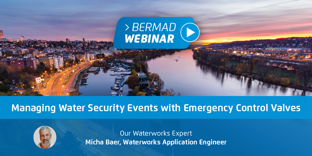 BERMAD Managing Water Security Events with Emergency Control Valves — Your Questions Answered