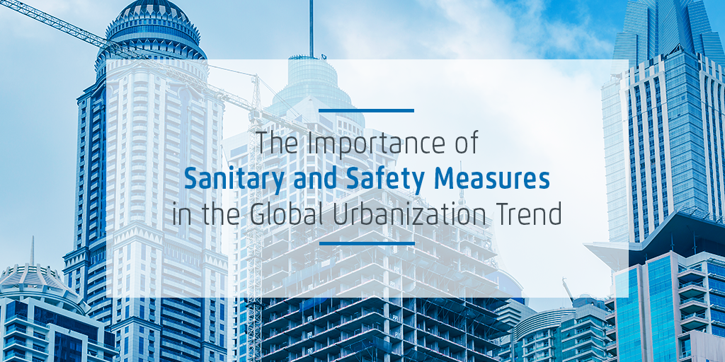 The Importance of Sanitary and Safety Measures in the Global Urbanization Trend